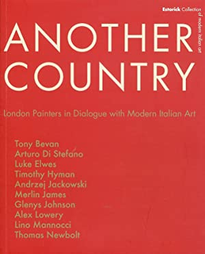 Another Country. London Painters in Dialogue With Modern Italian Art. Tony Beavn, Arturo di Stefano...