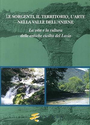 Le Sorgenti, il Territorio, l'Arte nella Valle dell'Aniene. La Vita e la Cultura delle ...