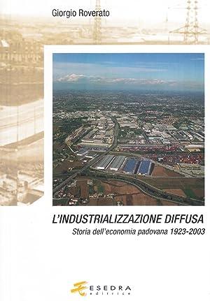 L'industrializzazione diffusa. Storia dell'economia padovana 1923-2003.: Roverato, ...