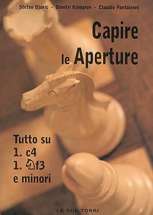Capire le aperture. Tutto su 1.c4, 1.f3 e minori. Volume.3.: Djuric, Stefan Komarov, Dimitri ...