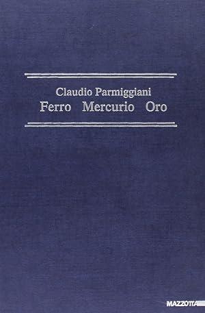 Claudio Parmiggiani. Ferro, mercurio, oro.