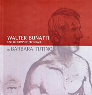 Walter Bonatti. Une Biographie Picturale.: Tutino, Barbara