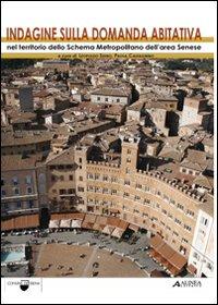 Indagine sulla domanda abitativa nel territorio dello schema metropolitano dell'area senese.