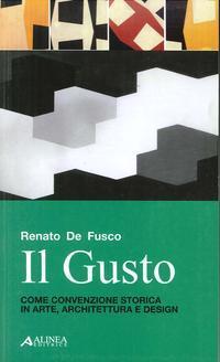 Il gusto. Come convenzione storica in arte, architettura e design.: De Fusco, Renato