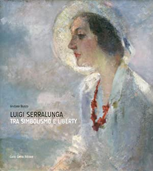 Luigi Serralunga. Tra Simbolismo e Liberty.: Busto, Andrea