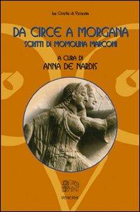 Da Circe a Morgana. Scritti di Momolina Marconi.: Marconi, Momolina De Nardis, Anna
