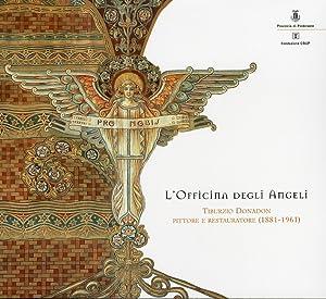 L'officina degli angeli. Tiburzio Donadon pittore e restauratore (1881-1961).