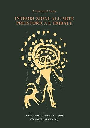 Introduzione all'arte preistorica e tribale: Anati, Emmanuel