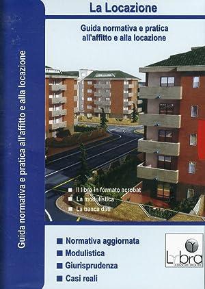 La Locazione. Guida Normativa a Pratica all'Affitto e alla Locazione. con CD-ROM. Vol. 2.: ...