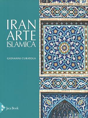 Iran. Arte islamica. Ediz. a colori: Curatola Giovanni