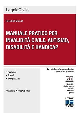 Manuale pratico per invalidità civile, autismo, disabilità: Staiano Rocchina