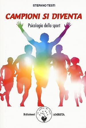 Campioni si diventa. Psicologia dello sport: Testi Stefano
