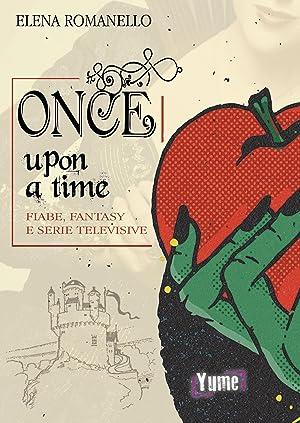 Once upon a time. Fiabe, fantasy e: Elena Romanello
