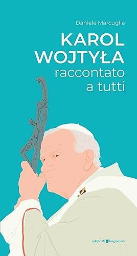 Karol Wojtyla Raccontato a Tutti.: Daniele Marcuglia