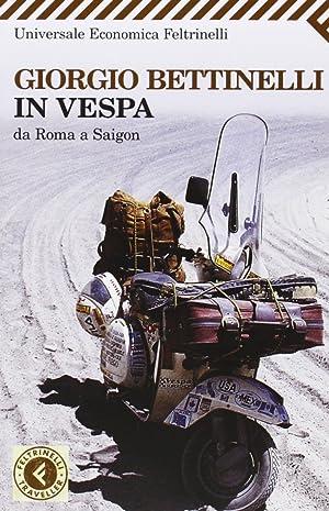 In Vespa. Da Roma a Saigon: Bettinelli, Giorgio