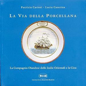 La Via della Porcellana. La Compagnia Olandese delle Indie Orientali e la Cina.: Carioti, Patrizia ...