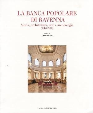 La Banca Popolare di Ravenna. Storia, Architettura, Arte e Archeologia. (1885-2010).