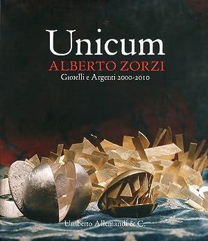 Unicum. Alberto Zorzi. Gioielli e Argenti 2000/2010.