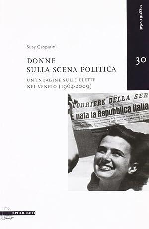 Donne sulla scena politica. Un'indagine sulle elette nel Veneto (1946-2009).: Gasparini, Susy