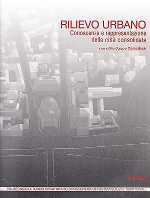 Rilievo urbano. Conoscenza e rappresentazione della città consolidata. Con CD-ROM.