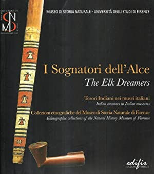 I sognatori dell'alce. Tesori indiani nei musei italiani-The elk dreamers. Indian treasures in...