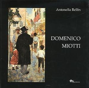 Domenico Miotti. Un pittore Ritrovato.: Bellin, Antonella