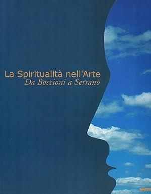 La spiritualità nell'arte. Da Boccioni a Serrano.