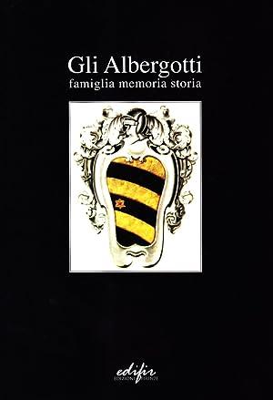 Gli Albergotti. Famiglia, memoria, storia.