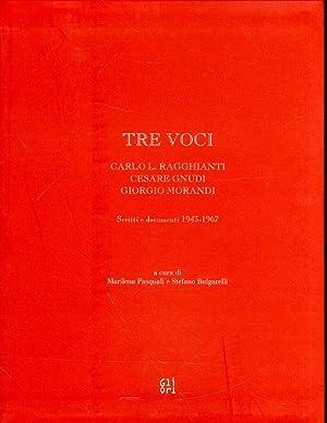 Tre voci. Carlo L. Ragghianti, Cesare Gnudi, Giorgio Morandi. Scritti e documenti 1943-1967.