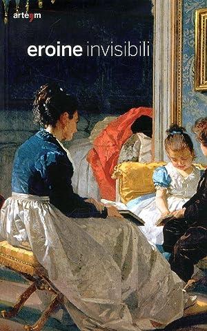 Le Eroine Invisibili. Storie di Donne dalle Collezioni della Provincia di Napoli e della Pinacoteca...