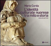 L'identità culturale nuorese tra mito e storia. Vol. 1.: Corda, Maria