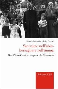Sacerdote nell'abito bersagliere nell'anima. Don Pietro Cascioni un prete del Novecento.:...