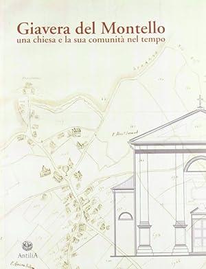 Giavera del Montello. Una chiesa e la sua comunità nel tempo.