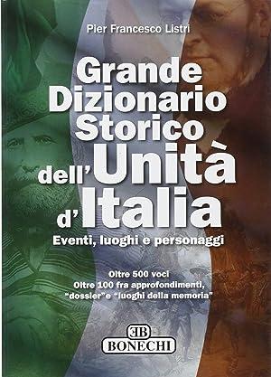 Grande dizionario storico dell'unità d'Italia. Eventi, luoghi e personaggi.: ...