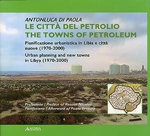 Le Città del Petrolio. The Towns of: Di Paola, Antonluca