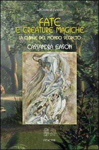 Fate e creature magiche. La chiave del mondo segreto.: Eason, Cassandra