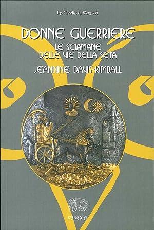 Donne Guerriere. Le Sciamane delle Vie della Seta.: Davis Kimball, Jeannine