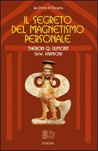 Il segreto del magnetismo personale.: Dumont, Theron Q Atkinson, William W
