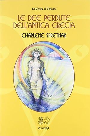 Le dee perdute dell'antica Grecia.: Spretnak, Charlene
