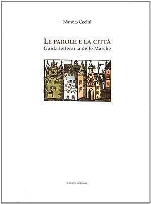 Le parole e la città. Guida letteraria delle Marche.: Cecini, Nando