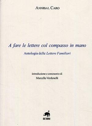 A fare le Lettere con il Compasso in Mano. Antologia delle Lettere Familiari.: Caro, Annibal