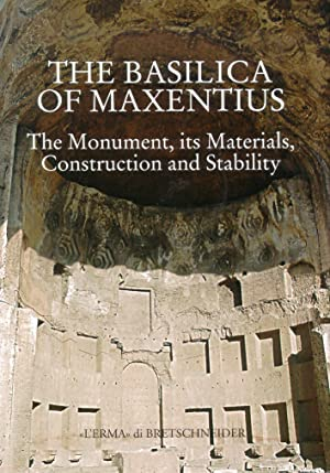The Basilica of Maxentius. The monument, its Materials, Construction, anStability.: Giavarini, ...