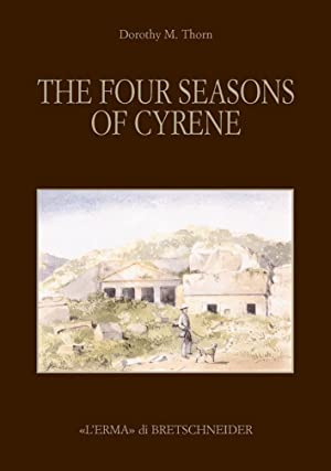 The Four Seasons of Cyrene. The Excavation and Explorations in 1861.: May Thorn, Dorothy