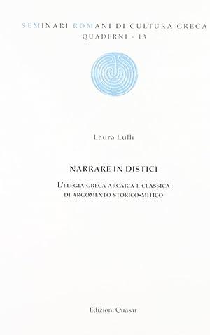Narrare in distici. L'elegia greca arcaica e classica di argomento storico-mitico.: Lulli, ...