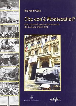 Che cos'è Montecatini. Una comunità locale nel centenario del comune (1905-2005)...