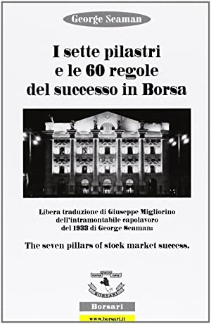 I sette pilastri e le 60 regole del successo in borsa.: Seaman, George