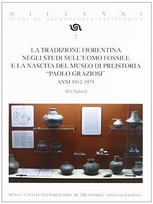 La Tradizione Fiorentina negli Studi sull'Uomo Fossile e la Nascita del Museo di Preistoria &...
