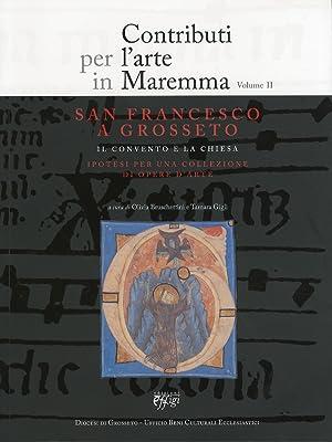 Contributi per l'arte in Maremma. Vol. 2. San Francesco a Grosseto. Il Convento e la chiesa. ...