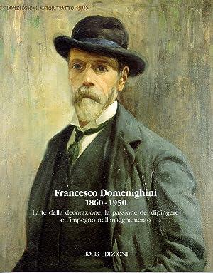 Francesco Domenighini, 1860-1950. L'arte della decorazione, la passione del dipingere e l&#x27...