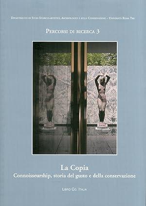 La Copia. Connoisseurship, Storia del Gusto e della Conservazione.